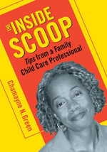 The Inside Scoop : Tips from a Family Child Care Professional - Chamayne N. Green