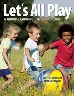 Let's All Play : A Group-Learning (Un)Curriculum - Jeff A. Johnson
