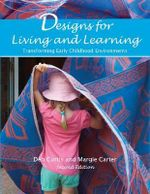 Designs for Living and Learning : Transforming Early Childhood Environments - Margie Carter