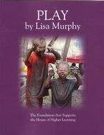 Play : The Foundation that Supports the House of Higher Learning - Lisa Murphy