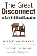 The Great Disconnect in Early Childhood Education : What We Know vs. What We Do - Michael Gramling