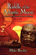 Riddle of the Atlantis Moon : A Novel of Sea Adventure, Romance and Philosophy: Book III: Sequel to Found at Sea and Mystery of the Fjord Tide - Mike Breslin