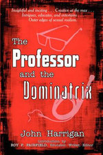 The Professor and the Dominatrix - John Harrigan