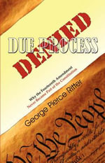 Due Process Denied : Why the Fourteenth Amendment Never Became Part of the Constitution - George Pierce Ritter