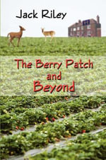 The Berry Patch and Beyond - Jack Riley