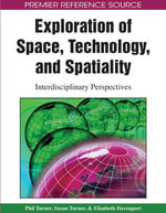 Exploration of Space, Technology, and Spatiality : Interdisciplinary Perspectives - Phil Turner