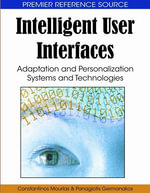 Intelligent User Interfaces : Adaptation and Personalization Systems and Technologies