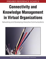 Connectivity and Knowledge Management in Virtual Organizations : Networking and Developing Interactive Communications - Cesar Camison