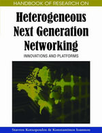 Handbook of Research on Heterogeneous Next Generation Networking : Innovations and Platforms