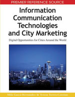 Information Communication Technologies and City Marketing : Digital Opportunities for Cities Around the World