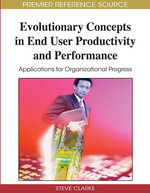 Evolutionary Concepts in End User Productivity and Performance : Applications for Organizational Progress
