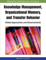 Knowledge Management, Organizational Memory and Transfer Behavior : Global Approaches and Advancements