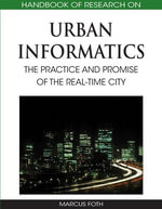 Handbook of Research on Urban Informatics : The Practice and Promise of the Real-Time City - Marcus Foth
