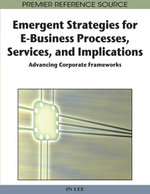 Emergent Strategies for E-Business Processes, Services and Implications : Advancing Corporate Frameworks