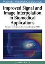 Improved Signal and Image Interpolation in Biomedical Applications : The Case of Magnetic Resonance Imaging (MRI) - Carlo Ciulla