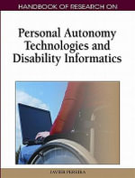 Handbook of Research on Personal Autonomy Technologies and Disability Informatics (1 Vol)