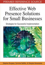Effective Web Presence Solutions for Small Businesses : Strategies for Successful Implementation - Stephen Burgess