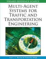 Multi-agent Systems for Traffic and Transportation Engineering : Premier Reference Source