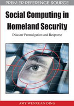 Social Computing in Homeland Security : Disaster Promulgation and Response - Amy Wenxuan Ding