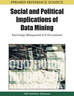 Social and Political Implications of Data Mining : Knowledge Management in E-Government - Hakikur Rahman
