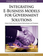 Integrating E-Business Models for Government Solutions : Citizen-Centric Service Oriented Methodologies and Processes