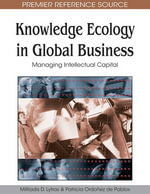Knowledge Ecology in Global Business : Managing Intellectual Capital