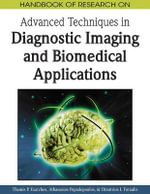 Handbook of Research on Advanced Techniques in Diagnostic Imaging and Biomedical Applications : Premier Reference Source