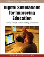 Digital Simulations for Improving Education : Learning Through Artificial Teaching Environments