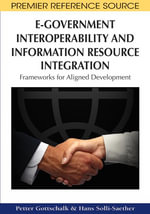 E-Government Interoperability and Information Resource Integration : Frameworks for Aligned Development