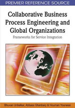 Collaborative Business Process Engineering and Global Organizations : Frameworks for Service Integration - Bhuvan Unhelkar