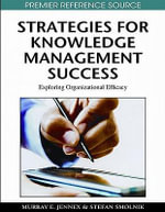 Strategies for Knowledge Management Success : Exploring Organizational Efficacy