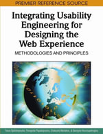 Integrating Usability Engineering for Designing the Web Experience : Methodologies and Principles