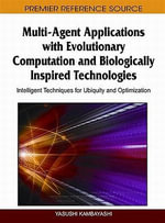 Multi-Agent Applications with Evolutionary Computation and Biologically Inspired Technologies : Intelligent Techniques for Ubiquity and Optimization