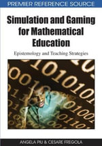 Simulation and Gaming for Mathematical Education : Epistemology and Teaching Strategies - Angela Piu