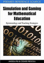 Simulation and Gaming for Mathematical Education : Epistemology and Teaching Strategies
