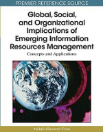 Global, Social, and Organizational Implications of Emerging Information Resources Management : Concepts and Applications