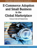 E-Commerce Adoption and Small Business in the Global Marketplace : Tools for Optimization