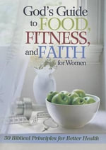 God'S Guide to Food, Fitness and Faith for Women : 30 Biblical Principles for Better Health - Freeman-Smith