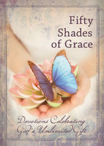 Fifty Shades of Grace : Devotions Celebrating God's Unlimited Gift - Freeman Smith