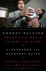 Combat-Related Traumatic Brain Injury and PTSD : A Resource and Recovery Guide - Cheryl Lawhorne