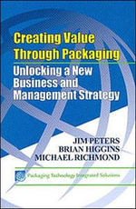 Creating Value Through Packaging : Unlocking a New Business and Management Strategy - Jim Peters