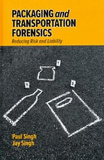 Packaging and Transportation Forensics : Reducing Risk and Liability - S. Paul Singh