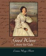 Good Wives : A Story for Girls - Louisa May Alcott