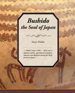 Bushido, the Soul of Japan - Inazo Nitobe