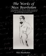 The Works of Max Beerbohm - Sir Max Beerbohm