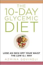 The 10-Day Glycemic Diet : Lose an Inch Off Your Waist the Low G.I. Way - Azmina Govindji