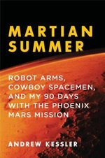 Martian Summer : Robot Arms, Cowboy Spacemen, and My 90 Days with the Phoenix Mars Mission - Andrew Kessler