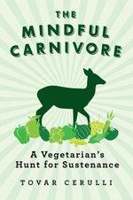 The Mindful Carnivore : A Vegetarian's Hunt for Sustenance - Tovar Cerulli