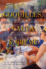 Coquilles, Calva, and Creme : Exploring France's Culinary Heritage - A Love Affair with Real French Food - G. Y. Dryansky