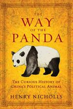 The Way of the Panda : The Curious History of China's Political Animal - Henry Nicholls